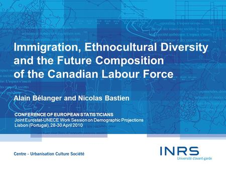 Immigration, Ethnocultural Diversity and the Future Composition of the Canadian Labour Force Alain Bélanger and Nicolas Bastien CONFERENCE OF EUROPEAN.