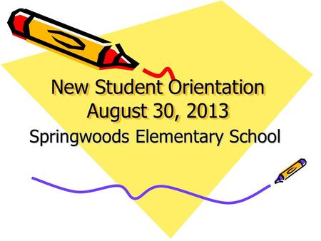 New Student Orientation August 30, 2013 Springwoods Elementary School.