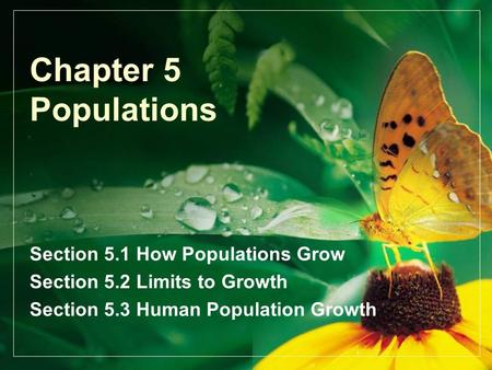 Chapter 5 Populations Section 5.1 How Populations Grow Section 5.2 Limits to Growth Section 5.3 Human Population Growth.