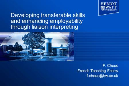 Developing transferable skills and enhancing employability through liaison interpreting F. Chouc French Teaching Fellow