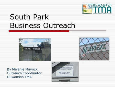 South Park Business Outreach By Melanie Mayock, Outreach Coordinator Duwamish TMA.