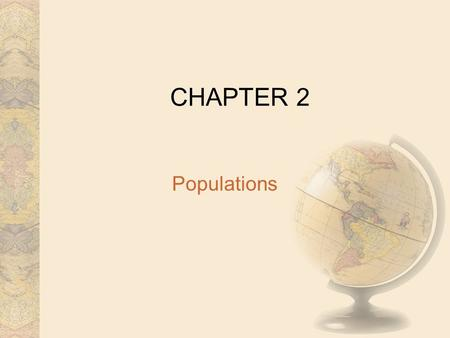 CHAPTER 2 Populations. Populations are defined in several ways 1) Ecologists define a population as a single- species group of individuals that use common.