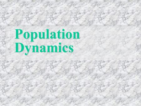 Population Dynamics. Exponential Growth and Doubling Times nEnExponential Growth: Growth at a constant rate of increase per unit of time nGnGeometric.