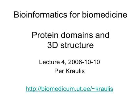 Bioinformatics for biomedicine Protein domains and 3D structure Lecture 4, 2006-10-10 Per Kraulis