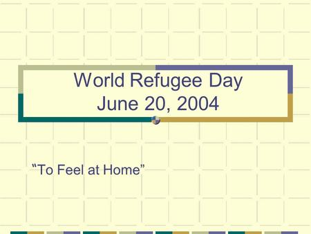 "World Refugee Day June 20, 2004 "" To Feel at Home"""