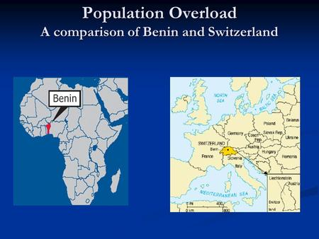 Population Overload A comparison of Benin and Switzerland.
