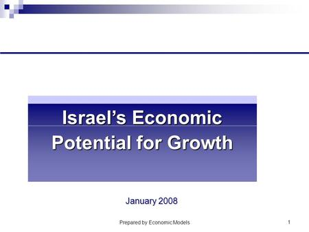 Prepared by Economic Models 1 Israel's Economic Potential for Growth January 2008.