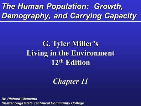 The Human Population: Growth, Demography, and Carrying Capacity G. Tyler Miller's Living in the Environment 12 th Edition Chapter 11 G. Tyler Miller's.