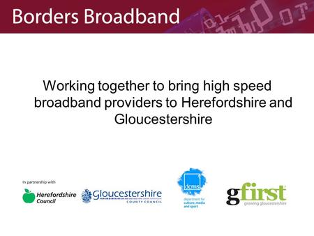Working together to bring high speed broadband providers to Herefordshire and Gloucestershire.