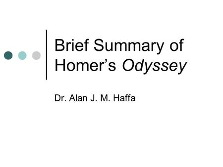 Brief Summary of Homer's Odyssey Dr. Alan J. M. Haffa.