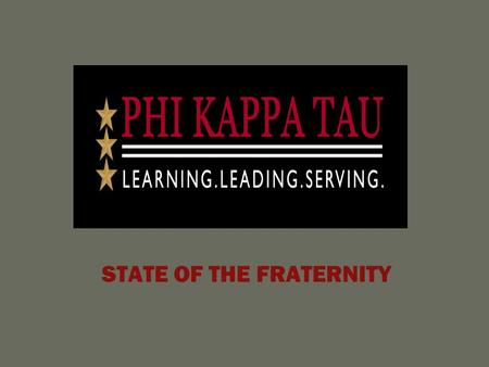 STATE OF THE FRATERNITY. To champion a lifelong commitment to brotherhood, learning, ethical leadership, and exemplary character. Phi Kappa Tau, by admitting.