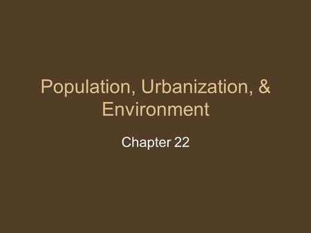 Population, <strong>Urbanization</strong>, & <strong>Environment</strong> Chapter 22.
