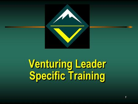 1 Venturing Leader Specific Training Venturing Leader Specific Training.