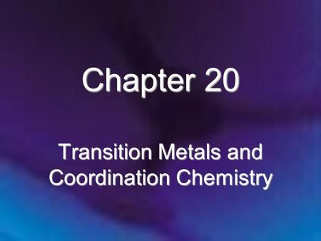 Chapter 20 Transition Metals and Coordination Chemistry.