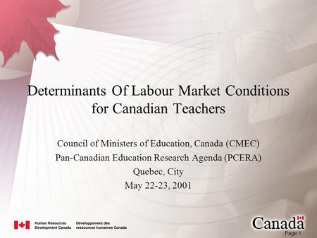 Page 1 Determinants Of Labour Market Conditions for Canadian Teachers Council of Ministers of Education, Canada (CMEC) Pan-Canadian Education Research.