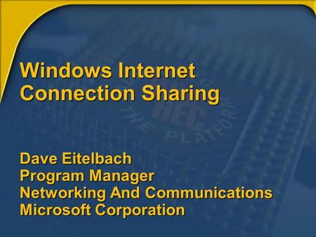 Windows Internet Connection Sharing Dave Eitelbach Program Manager Networking And Communications Microsoft Corporation.