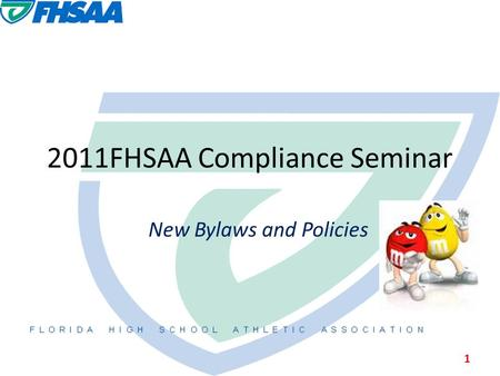 2011FHSAA Compliance Seminar New Bylaws and Policies 1.