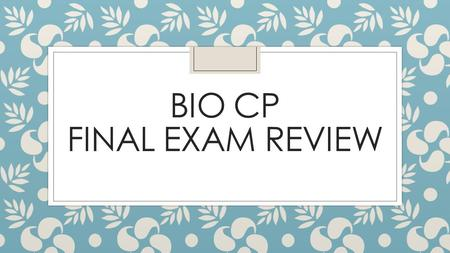 BIO CP FINAL EXAM REVIEW. What is a hypothesis? ◦ Educated guess of what a scientist believes is going to happen in an experiment ◦ Let's discuss some.