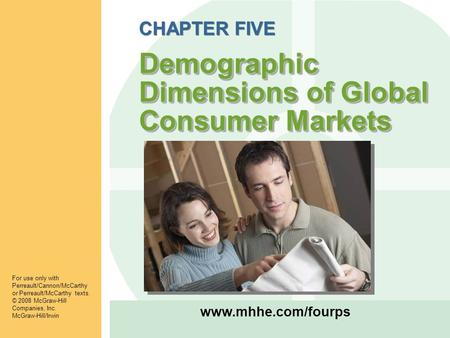 Www.mhhe.com/fourps Demographic Dimensions of Global Consumer Markets CHAPTER FIVE Demographic Dimensions of Global Consumer Markets For use only with.