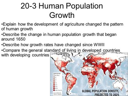 20-3 Human Population Growth Explain how the development of agriculture changed the pattern of human growth Describe the change in human population growth.