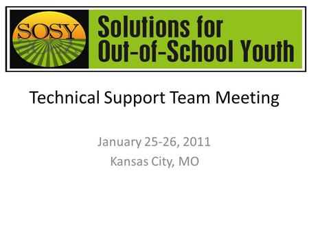 Technical Support Team Meeting January 25-26, 2011 Kansas City, MO.