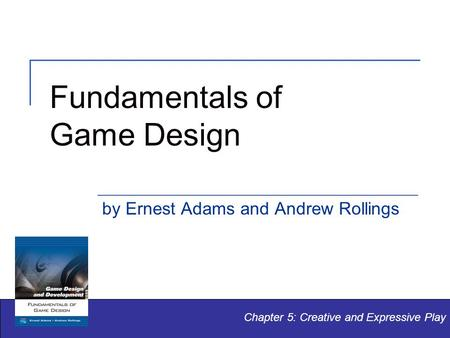 Fundamentals of Game Design by Ernest Adams and Andrew Rollings Chapter 5: Creative and Expressive Play.