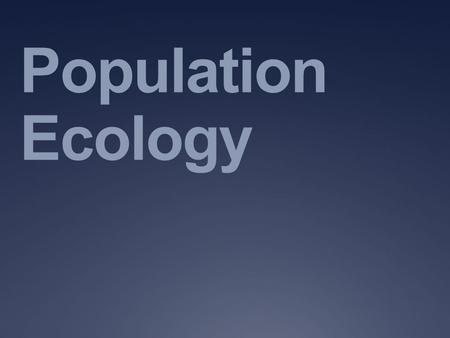 Population Ecology. I. General Info A. A population includes all the members of the same species that live in one place at one time B. Population density.