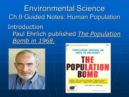 Environmental Science Ch.9 Guided Notes: Human Population Introduction Paul Ehrlich published The Population Bomb in 1968.