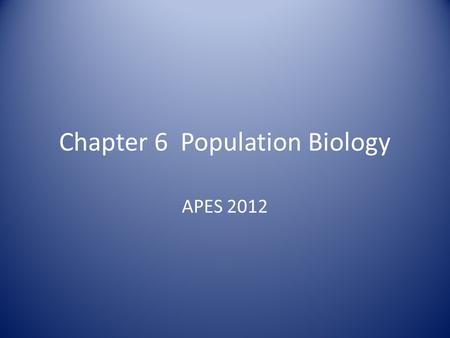 Chapter 6 Population Biology APES 2012. Outline Dynamics of Population Growth Factors that Increase or Decrease Populations Factors that Regulate Population.