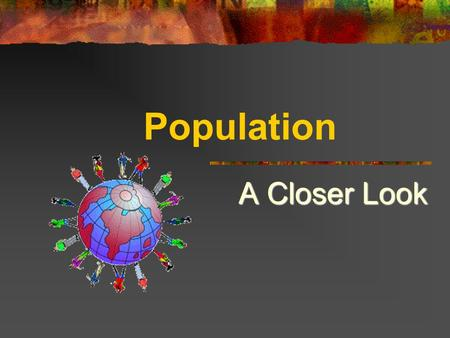 Population A Closer Look.