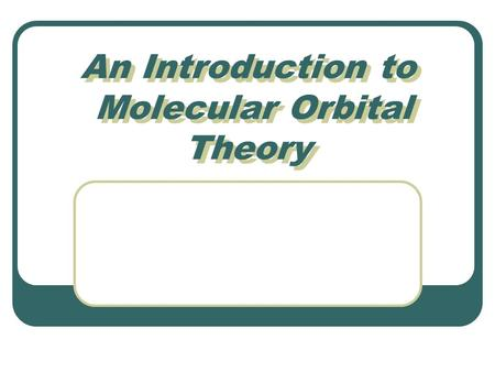 An Introduction to Molecular Orbital Theory. Levels of Calculation Classical (Molecular) Mechanics quick, simple; accuracy depends on parameterization;
