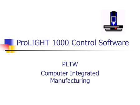 ProLIGHT 1000 Control Software PLTW Computer Integrated Manufacturing.