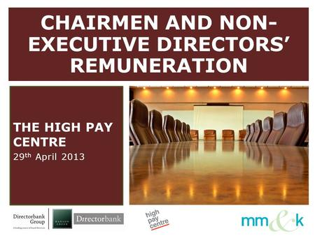CHAIRMEN AND NON- EXECUTIVE DIRECTORS' REMUNERATION THE HIGH PAY CENTRE 29 th April 2013.