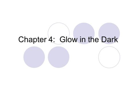 "Chapter 4: Glow in the Dark. Introductory Activity List as many things as you can think <strong>of</strong> that ""glow"" What do you have to do to make these ""glowing"""