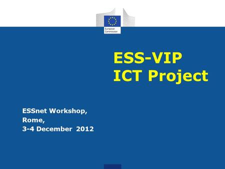 ESS-VIP ICT Project ESSnet Workshop, Rome, 3-4 December 2012.