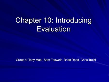 Chapter 10: Introducing Evaluation Group 4: Tony Masi, Sam Esswein, Brian Rood, Chris Troisi.