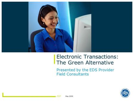 May 2009 Electronic Transactions: The Green Alternative Presented by the EDS Provider Field Consultants.