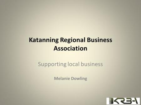Katanning Regional Business Association Supporting local business Melanie Dowling.