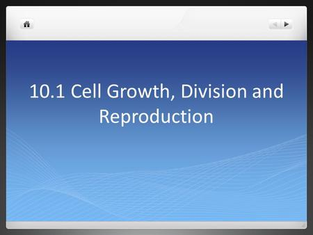 10.1 Cell Growth, Division and Reproduction