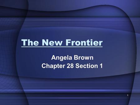 1 The New Frontier Angela Brown Chapter 28 Section 1.