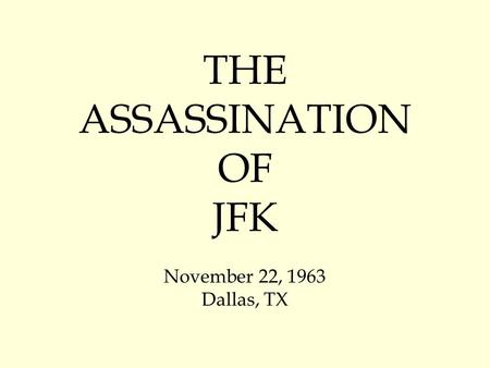 THE ASSASSINATION OF JFK November 22, 1963 Dallas, TX.