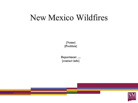 New Mexico Wildfires [Name] [Position] Department … [contact info]