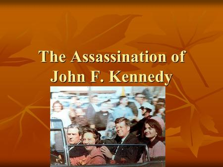 The Assassination of John F. Kennedy November 22, 1963 JFK was in Dallas, TX trying to get support for next year's election. JFK was in Dallas, TX trying.