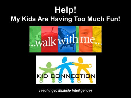 Help! My Kids Are Having Too Much Fun! Teaching to Multiple Intelligences.