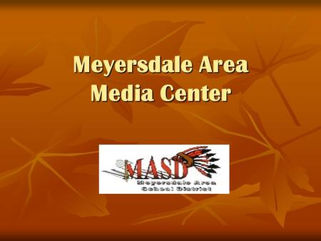 Meyersdale Area Media Center. I hear and I forget I see and I remember I do and I understand -Confucius.