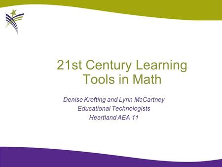 21st Century Learning Tools in Math Denise Krefting and Lynn McCartney Educational Technologists Heartland AEA 11.