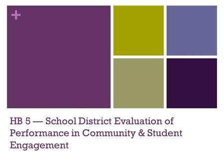 + HB 5 — School District Evaluation of Performance in Community & Student Engagement.
