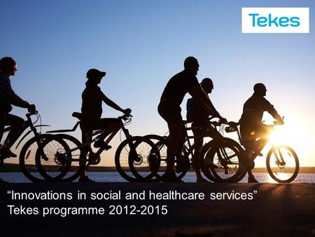 "Copyright © Tekes ""Innovations in social and healthcare services"" Tekes programme 2012-2015."