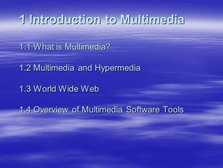 1 Introduction to Multimedia What is Multimedia. 1