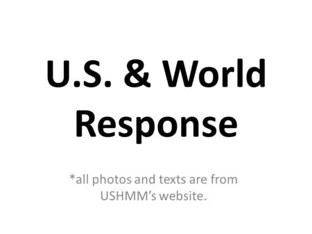 U.S. & World Response *all photos and texts are from USHMM's website.